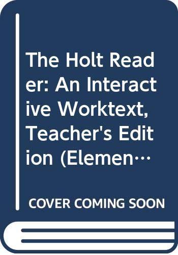 9780030675591: The Holt Reader: An Interactive Worktext, Teacher's Edition (Elements of Literature, Grade 11, 5th Course)