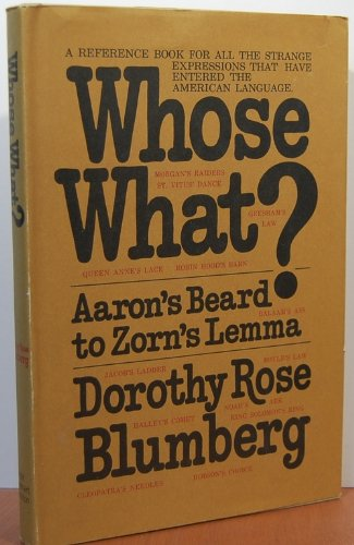 Whose What: Aaron's Beard to Zorn's Lemma: Blumberg, Dorothy Rose