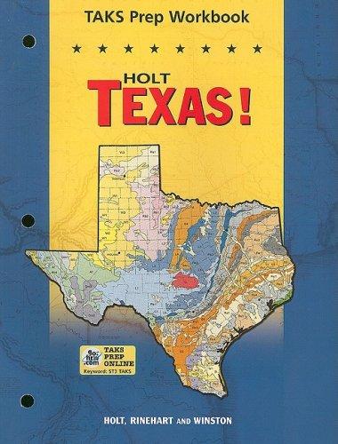 Texas! Taks Prep Workbook Grade 7: Holt Texas! Texas: HOLT, RINEHART AND WINSTON