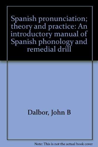 Spanish pronunciation; theory and practice: An introductory: Dalbor, John B
