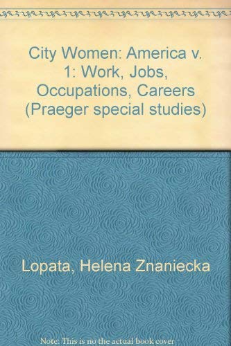9780030692468: City Women: America v. 1: Work, Jobs, Occupations, Careers (Praeger special studies)