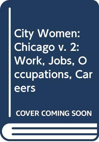 9780030692475: City Women: Chicago v. 2: Work, Jobs, Occupations, Careers