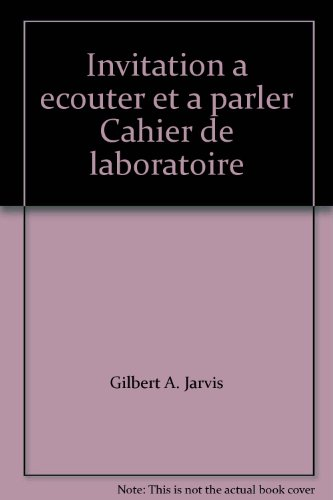 Invitation a ecouter et a parler Cahier de laboratoire: Jarvis, Gilbert A.; Bonin, Therese M.; ...