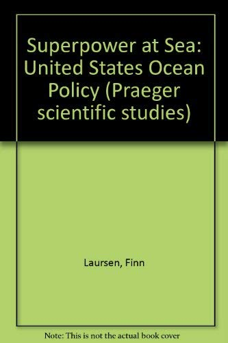 Superpower at Sea: United States Ocean Policy: Finn Laursen