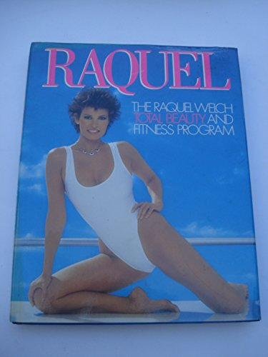 RAQUEL the Raquel Welch Total Beauty and Fitness Program: Welch, Raquel
