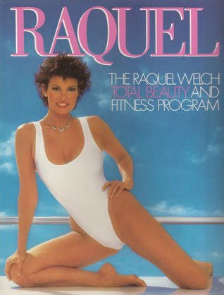 RAQUEL the Raquel Welch Total Beauty and Fitness Program