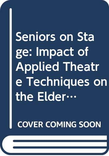 9780030695537: Seniors on Stage: Impact of Applied Theatre Techniques on the Elderly