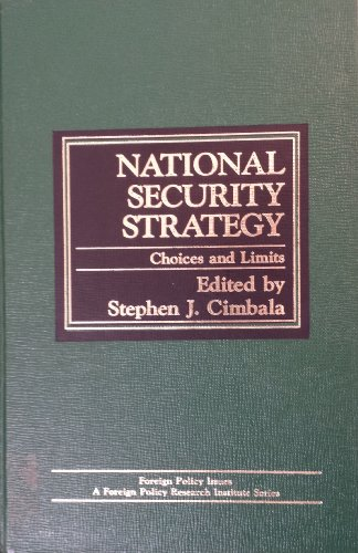 National Security Strategy: Choices and Limits (Foreign policy issues): Stephen J. Cimbala