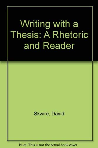 Writing with a Thesis: A Rhetoric and Reader: Skwire, David