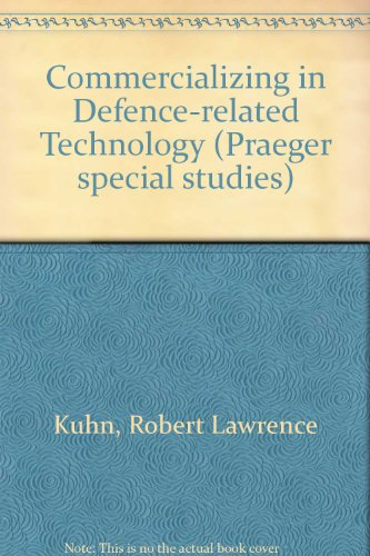 Commercializing Defence-related Technology: Kuhn, Robert Lawrence