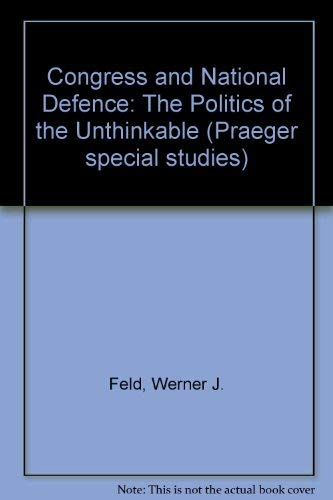 9780030697517: Congress and National Defense: The Politics of the Unthinkable