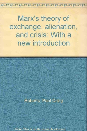 9780030697913: Marx's theory of exchange, alienation, and crisis: With a new introduction