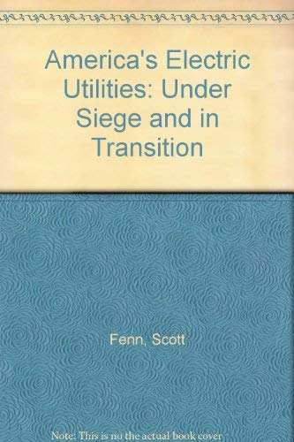 America's Electric Utilities: Under Siege and in Transition: Fenn, Scott