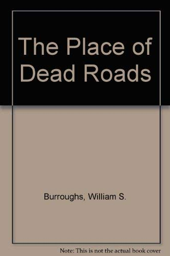 THE PLACE OF DEAD ROADS.: Burroughs, William S.