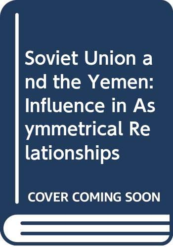 9780030707391: Soviet Union and the Yemen: Influence in Asymmetrical Relationships