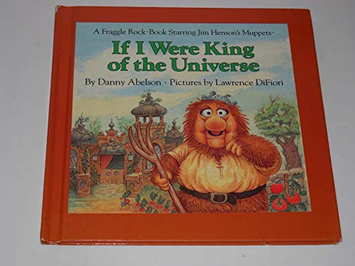 9780030710872: If I Were King of the Universe (A Fraggle Rock Book Starring Jim Henson's Muppets)