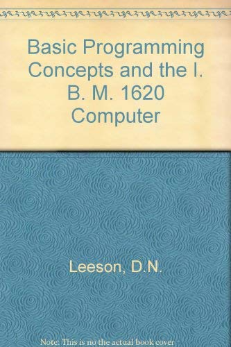 Basic Programming Concepts and the I. B. M. 1620 Computer: Leeson, D N, etc.