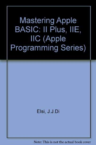 9780030711732: Mastering Apple Basic: II Plus, Iie, IIC (Apple Programming Series)