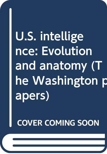 9780030715327: U.S. intelligence: Evolution and anatomy (The Washington papers)