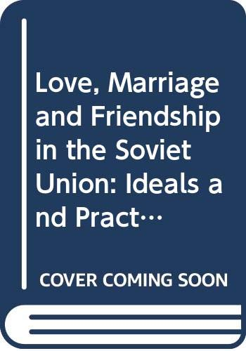 9780030715419: Love, Marriage and Friendship in the Soviet Union: Ideals and Practice (Praeger special studies)