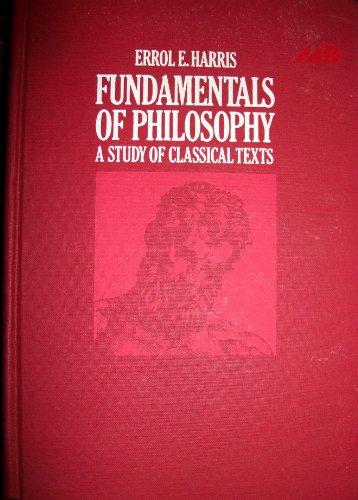 Fundamentals Of Philosophy A Study of Classical Texts: Harris, Errol E.