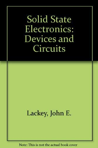 Solid State Electronics: Devices and Circuits: Lackey, John E.,