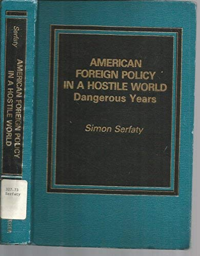 9780030719967: American Foreign Policy in a Hostile World: Dangerous Years