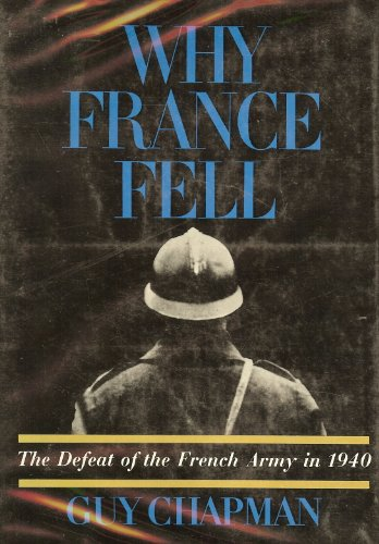 Why France Fell: the Defeat of the French Army in 1940: Chapman, Guy