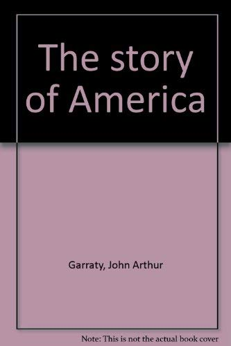 The story of America: John Arthur Garraty
