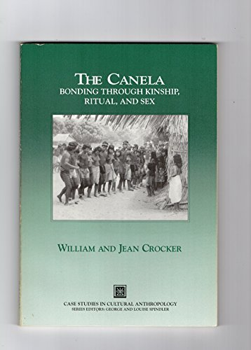 9780030733284: The Canela: Bonding Through Kinship, Ritual, and Sex (Case Studies in Cultural Anthropology)