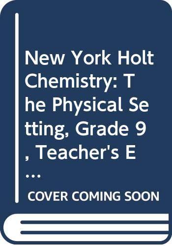 9780030740572: New York Holt Chemistry: The Physical Setting, Grade 9, Teacher's Edition