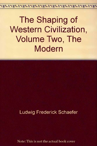 The Shaping of Western Civilization, Volume Two,: Editor-Ludwig F. Schaefer;