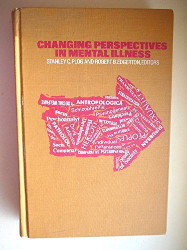 Changing Perspectives in Mental Illness: Plog, S.C.; Edgerton, Robert B.