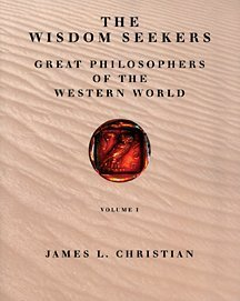 Wisdom Seekers: Great Philosophers of the Western World, by Christian, Volume I: Christian, James L...