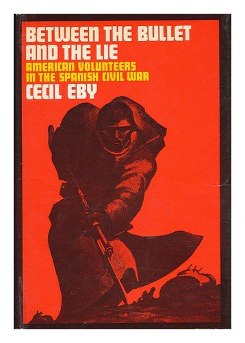 9780030764103: Between the Bullet and the Lie : American Volunteers in the Spanish Civil War