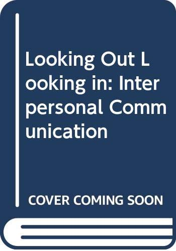 9780030765445: Looking Out, Looking in: Interpersonal Communication