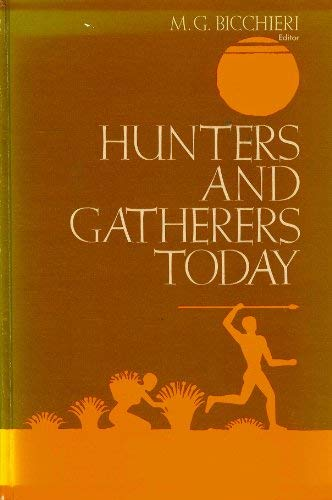 Hunters and Gatherers Today : A Socioeconomic: M. G Bicchieri