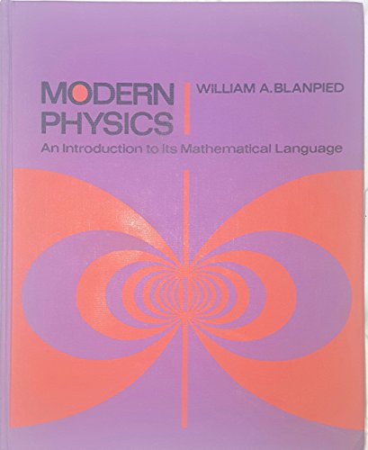Modern Physics: An Introduction to Its Mathematical: Blanpied, William A.