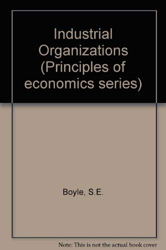 Industrial Organizations (Principles of economics series): S.E. Boyle
