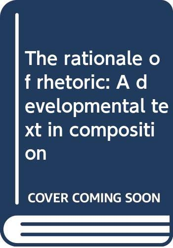 9780030771057: The rationale of rhetoric: A developmental text in composition