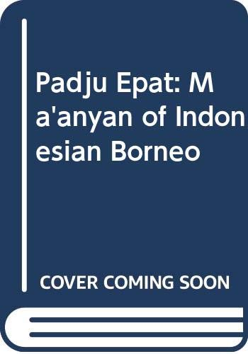 9780030778100: Padju Epat: The Ma'anyan of Indonesian Borneo (Case Studies in Cultural Anthropology series)