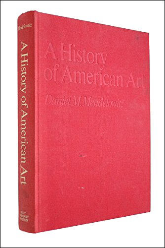 A History of American Art: Mendelwitz, Daniel M.