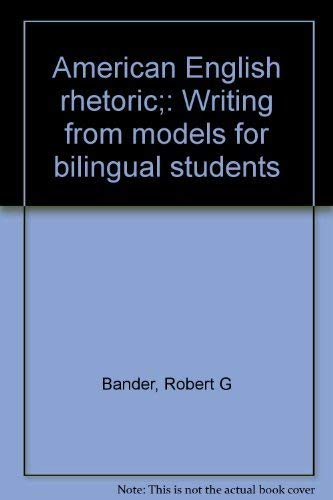 American English rhetoric;: Writing from models for bilingual students: Bander, Robert G