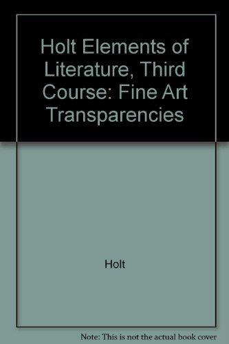 Holt Elements of Literature, Third Course: Fine: Holt
