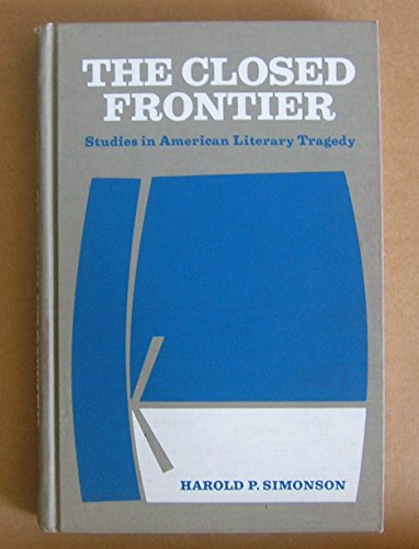 The closed frontier;: Studies in American literary tragedy: Harold P. Simonson