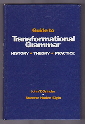 Guide to Transformational Grammar: History, Theory and Practice: John Grinder, Suzette Haden Elgin