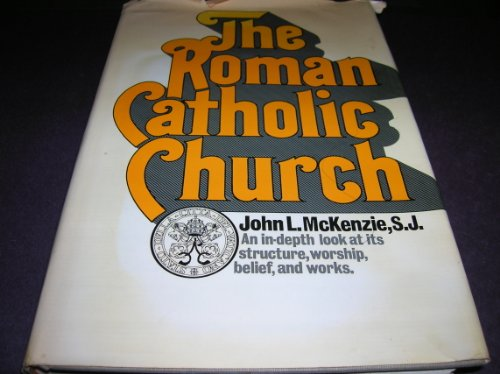 The Roman Catholic Church (History of religion series): McKenzie, John L