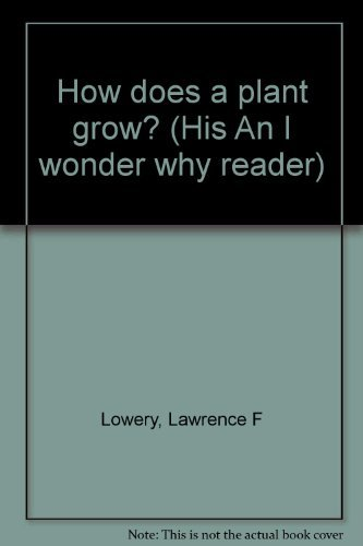9780030811722: How does a plant grow? (His An I wonder why reader)