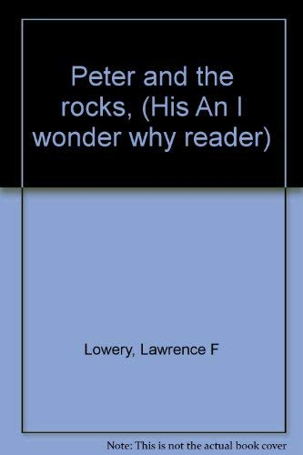 9780030811777: Peter and the rocks, (His An I wonder why reader)