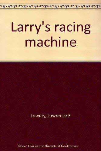 Larry's Racing Machine: Lowery, Lawrence F.